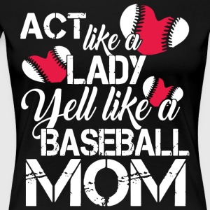 act like a lady yell like a baseball mom t-shirts - Women's Premium T-Shirt