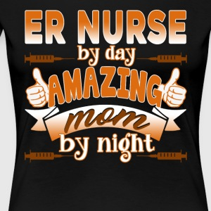ER NURSE BY DAY AMAZING MOM BY NIGHT SHIRT - Women's Premium T-Shirt