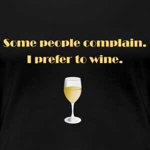 I prefer to wine. - Women's Premium T-Shirt