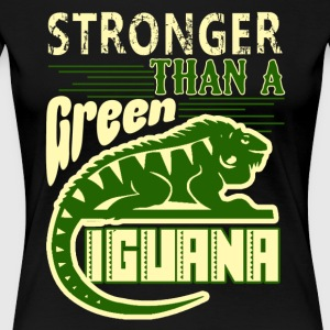 Stronger Than A Green Iguana Shirt - Women's Premium T-Shirt