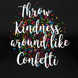 Throw Kindness around like Confetti - Women's Premium T-Shirt