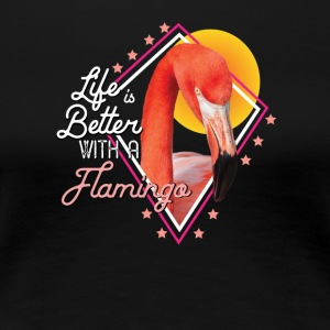 Life is better with a Flamingo - Women's Premium T-Shirt