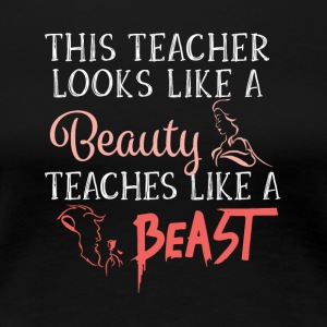 This Teacher looks beauty teaches like a beast - Women's Premium T-Shirt