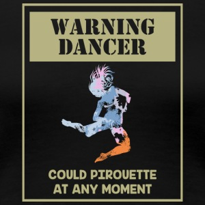 Warning Dancer - Women's Premium T-Shirt
