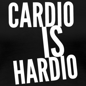 Cardio is Hardio - Women's Premium T-Shirt