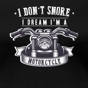 I Don't Snore I Dream I'm a Motorcycle T Shirts - Women's Premium T-Shirt