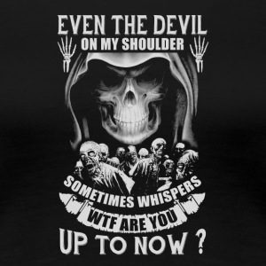 Even The Devil On My Shoulder Sometime Whispers - Women's Premium T-Shirt