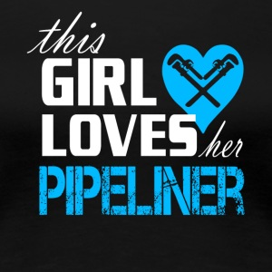 This Girl Loves Her Pipeliner T Shirt - Women's Premium T-Shirt