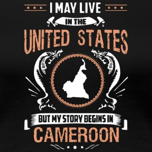 My Story Begins in Cameroon T Shirt - Women's Premium T-Shirt