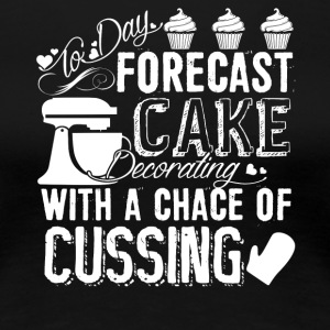 Forecast Cake Decorating With A Chance Of Cussing - Women's Premium T-Shirt