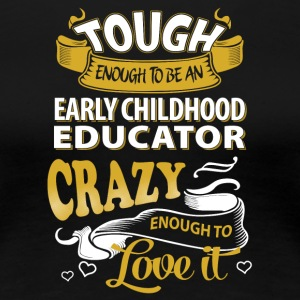 Touch enough to be an early childhood educator - Women's Premium T-Shirt