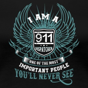 I Am A 911 Dispatcher T Shirt - Women's Premium T-Shirt