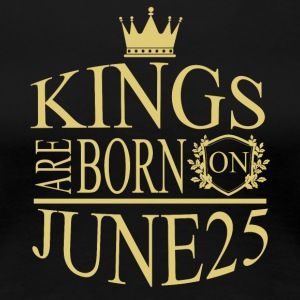Kings are born on June 25 - Women's Premium T-Shirt