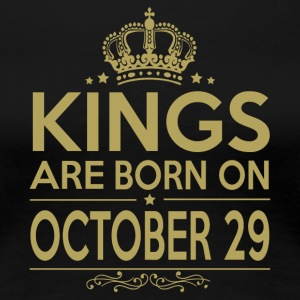 Kings are born on October 29 - Women's Premium T-Shirt