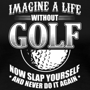 Funny Golf Golfing Shirt T-Shirt Imagine Life - Women's Premium T-Shirt