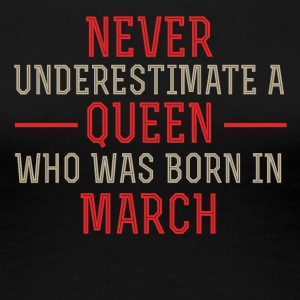 Queen who was Born in March - Women's Premium T-Shirt