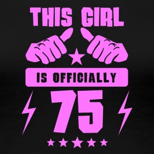This Girl Is Officially 75 - Women's Premium T-Shirt