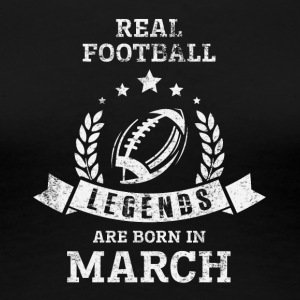 REAL FOOTBALL LEGENDS ARE BORN IN MARCH - Women's Premium T-Shirt