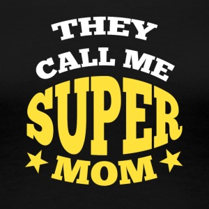 They call me super mom - Women's Premium T-Shirt