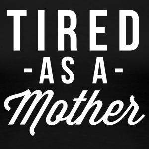 Tired as a mother - Women's Premium T-Shirt