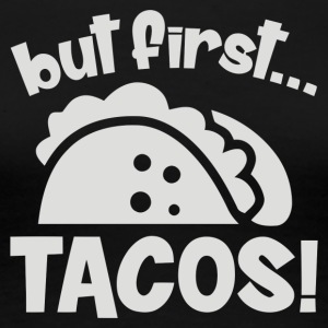 But First Tacos - Women's Premium T-Shirt