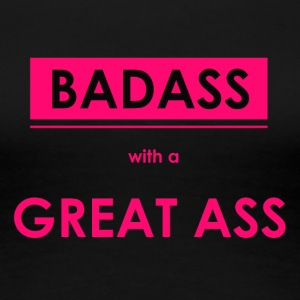 Badass with a great ass for women and girls - Women's Premium T-Shirt