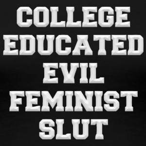 College educated evil feminist slut - Women's Premium T-Shirt