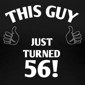 THIS GUY JUST TURNED 56! - Women's Premium T-Shirt