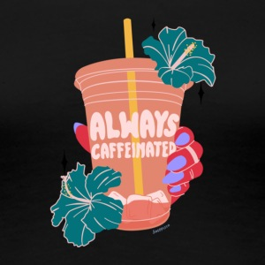 ALWAYS CAFFEINATED - Women's Premium T-Shirt