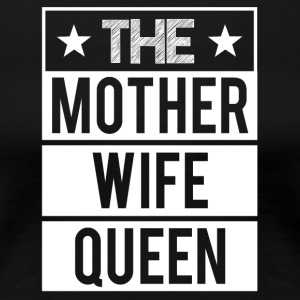 Mother - Wife - Queen - Women's Premium T-Shirt