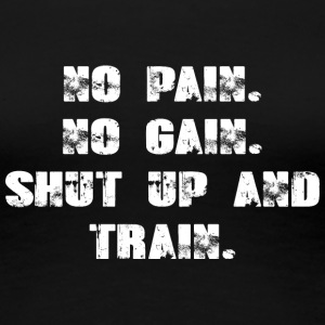 No Pain - No Gain - Shut up And Train - Women's Premium T-Shirt