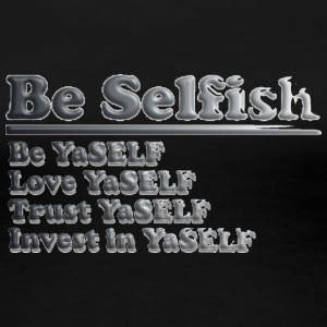 Be Selfish Tee - Women's Premium T-Shirt