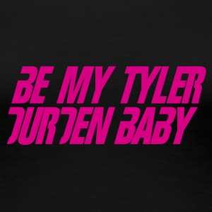 Be My Tyler Durden Baby - Women's Premium T-Shirt