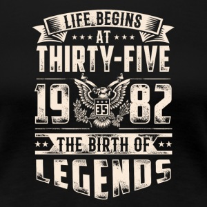 Life Begins at Thirty-Five Legends 1982 for 2017 - Women's Premium T-Shirt