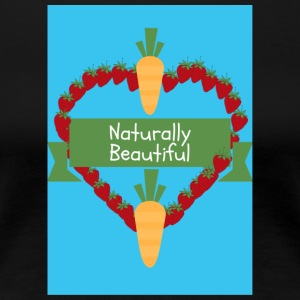 Naturally Beautiful - Women's Premium T-Shirt