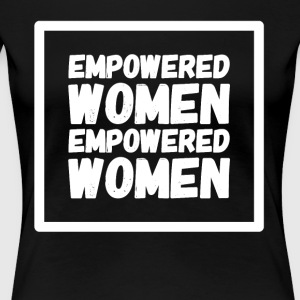 Empowered women empowered women - Women's Premium T-Shirt