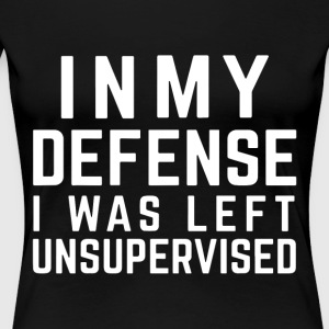 in my defense i was left unsupervised t-shirts - Women's Premium T-Shirt