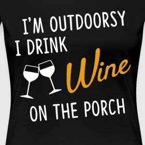 I'm outdoorsy i drink wine on the porch t-shirts - Women's Premium T-Shirt
