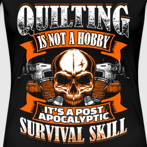 Quilting is Not A Hobby Quilting - Women's Premium T-Shirt