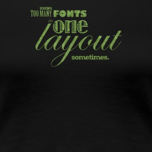Using too many fonts one in layout - Women's Premium T-Shirt