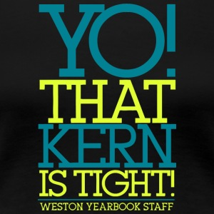 YO THAT KERN IS TIGHT WESTON YEARBOOK STAFF - Women's Premium T-Shirt