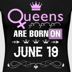 Queens are born on June 19 - Women's Premium T-Shirt