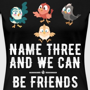 Name three and we can be friends - Women's Premium T-Shirt
