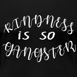 kindness is so gangster - Women's Premium T-Shirt
