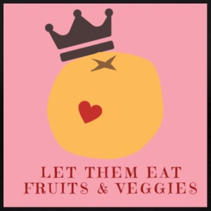 Let Them Eat Fruit & Veggies - Women's Premium T-Shirt