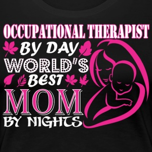 Occupational Therapist By Day World Best Mom Night - Women's Premium T-Shirt