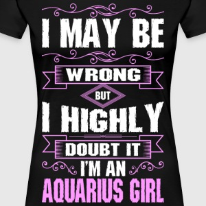 I May Be Wrong But I Highly Doubt It Im An Aquariu - Women's Premium T-Shirt