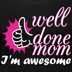 Well Done Mom Im Awesome - Women's Premium T-Shirt