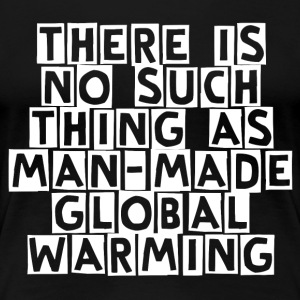 There is no such thing as man made global warming - Women's Premium T-Shirt