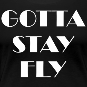 Gotta Stay Fly - Women's Premium T-Shirt